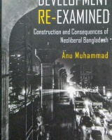 DEVELOPMENT RE-EXAMINED Construction and Consequences of Neoliberal Bangladesh